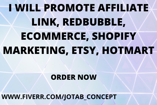 I will promote affiliate link ,redbubble,etsy,shopify marketing,hotmart, FiverrBox